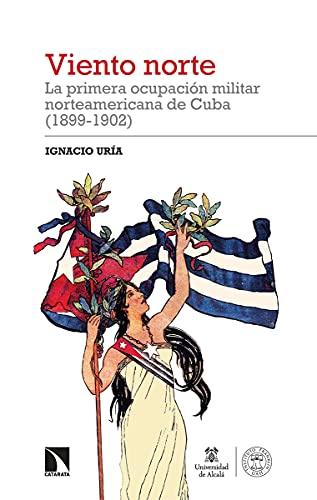Viento norte: La primera ocupación militar norteamericana de Cuba: 340 (Investigación y Debate)