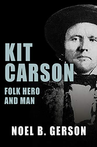 Kit Carson: Folk Hero and Man (Heroes and Villains from American History) Iowa
