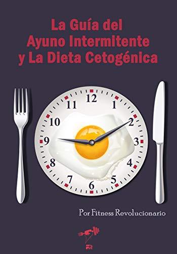 La Guía del Ayuno Intermitente y La Dieta Cetogénica