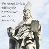 Die mittelalterliche Philosophie: Kirchenväter und die Scholastik - August Messer