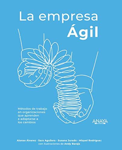 La empresa Ágil: Métodos de trabajo en organizaciones que aprenden a adaptarse a los cambios (Títulos Especiales)