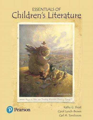 Compare Textbook Prices for Essentials of Children's Literature What's New in Literacy 9 Edition ISBN 9780134532592 by Short, Kathy,Lynch-Brown, Carol,Tomlinson, Carl
