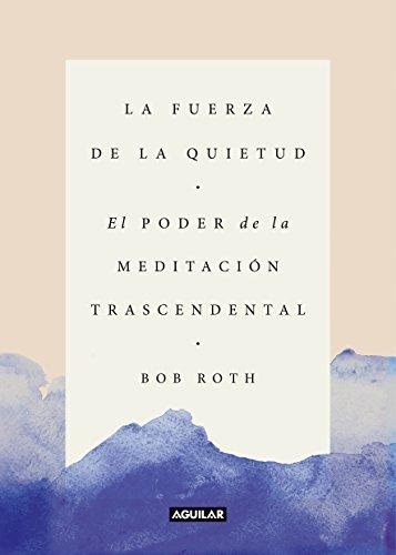 La fuerza de la quietud: El poder de la meditación trascendental (Cuerpo y mente)