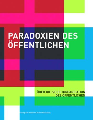 Paradoxien des Öffentlichen: Über die Selbstorganisation des Öffentlichen