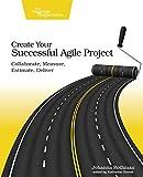 Create Your Successful Agile Project: Collaborate, Measure, Estimate, Deliver...
