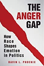 The Anger Gap: How Race Shapes Emotion in Politics (English Edition)