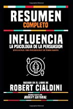"Resumen Completo de ""Influencia: La Psicologia de la Persuasion (Influence: The Psychology of Persuasion)"" - Basado en el ..."