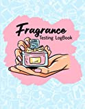 A Journal Book For Fragrance Lovers To Organize And Write Every Details Reviews Of Perfume: A Journal Book For Fragrance Lovers To Organize And Write Every Details Reviews Of Perfume
