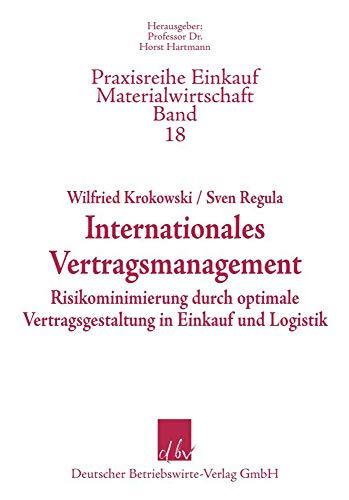Internationales Vertragsmanagement - Risikominimierung durch optimale Vertragsgestaltung in Einkauf und Logistik (Praxisreihe Einkauf-Materialwirtschaft, Band 18)