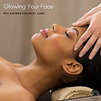 Glowing Your Face - Spa Sounds For Body Care