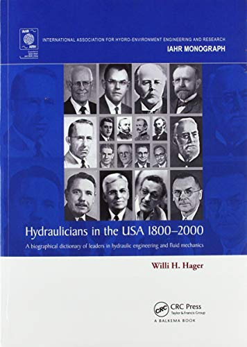 Compare Textbook Prices for Hydraulicians in the USA 1800-2000: A biographical dictionary of leaders in hydraulic engineering and fluid mechanics 1 Edition ISBN 9780367575601 by Hager, Willi H.