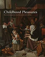 Childhood Pleasures: Dutch Children in the Seventeenth Century
