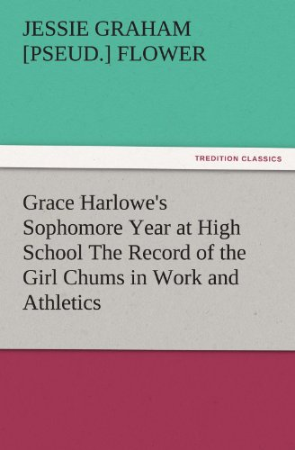Grace Harlowe's Sophomore Year at High School The Record of the Girl Chums in Work and Athletics (TREDITION CLASSICS)