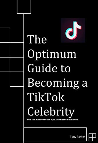 The Optimum Guide to Becoming a TikTok Celebrity: Use the most effective App to influence the world (English Edition)
