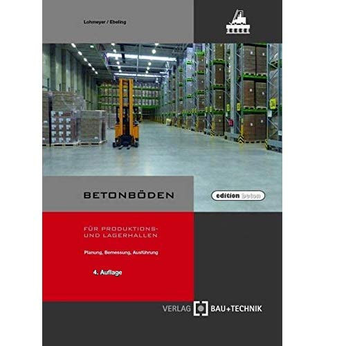 Betonböden für Produktions- und Lagerhallen: Planung, Bemessung, Ausführung (Edition beton)