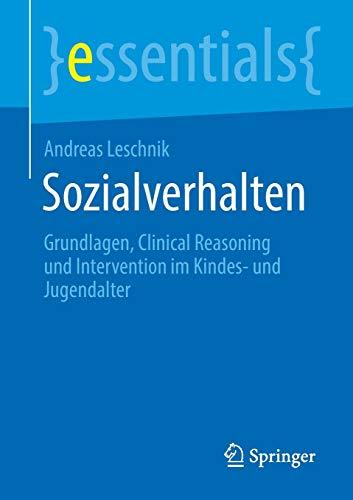 Sozialverhalten: Grundlagen, Clinical Reasoning und Intervention im Kindes- und Jugendalter (essentials)