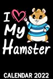 I Love My Hamster Calendar 2022: Funny Pets Cute Chubby Golden Hamster Lover Themed Calendar 2022 Cover Appointment Planner Book & Organizer For Daily Notes