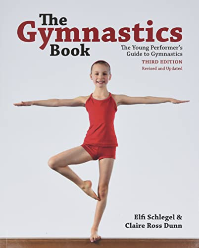 Compare Textbook Prices for The Gymnastics Book: The Young Performer's Guide to Gymnastics Third Edition, Revised and Updated Edition ISBN 9780228100744 by Schlegel, Elfi,Dunn, Claire