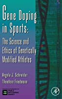 Gene Doping in Sports: The Science and Ethics of Genetically Modified Athletes (Volume 51) (Advances in Genetics, Volume 51)