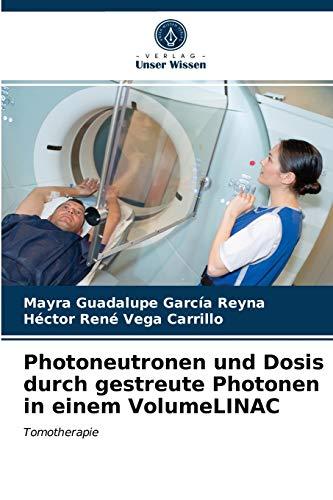 Photoneutronen und Dosis durch gestreute Photonen in einem VolumeLINAC: Tomotherapie