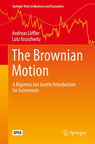 The Brownian Motion: A Rigorous but Gentle Introduction for Economists (Springer Texts in Business and Economics) (English Edition)