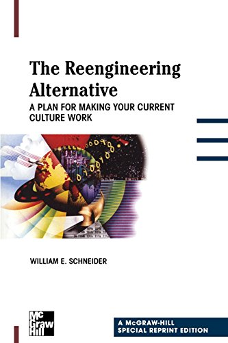 The Reengineering Alternative: A Plan for Making Your Current Culture Work