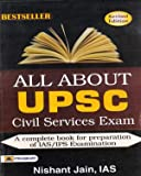 All About UPSC Civil Services Exam A Complete Book for Preparation of IAS / IPS Examination By Nishant jain IAS
