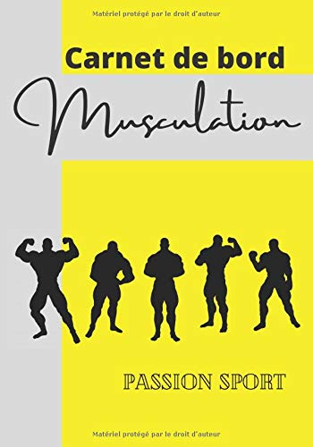 Carnet de bord Musculation passion sport: Carnet de bord | 109 pages | format 7 x 10 pouces | spécial musculation | 2 mois d'entraînement | idée cadeau sportif