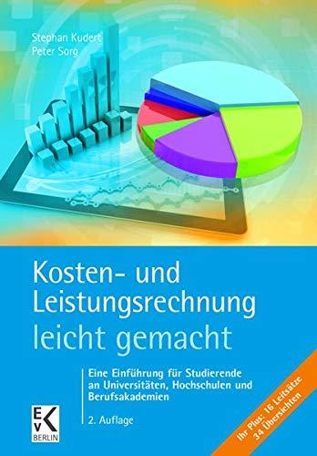 Kosten- und Leistungsrechnung - leicht gemacht: Eine Einführung für Studierende an Universitäten, Hochschulen und Berufsakademien (BLAUE SERIE)