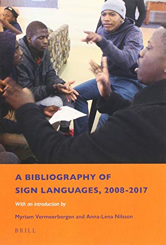 A Bibliography of Sign Languages, 2008-2017: With an Introduction by Myriam Vermeerbergen and Anna-Lena Nilsson