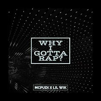 Why I Gotta Rap?