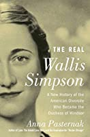 The Real Wallis Simpson: A New History of the American Divorcée Who Became the Duchess of Windsor