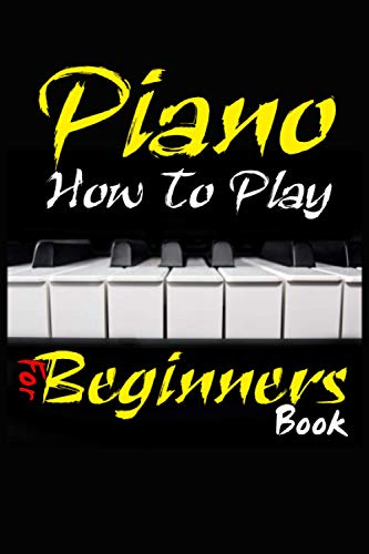 How To Play Piano For Beginners Book: Adults & Kids, Easy And Fast Way To...