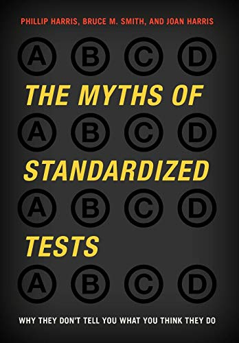 The Myths of Standardized Tests: Why They Don't Tell You...