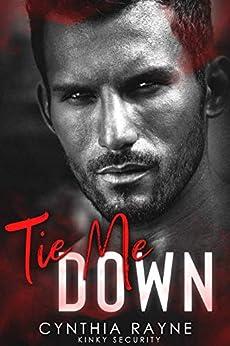 Tie Me Down: Kinky Security by [Cynthia Rayne]