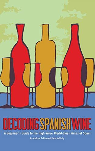 Decoding Spanish Wine: A Beginner's Guide to the High Value, World Class Wines of Spain (English Edition)