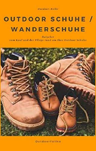Outdoor Schuhe / Wanderschuhe: Ratgeber zum Kauf und der Pflege rund um Outdoor Schuhe / Wanderschuhe (Outdoor-Reihe 1)