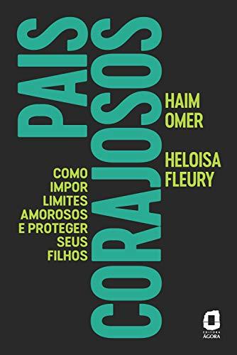 Pais corajosos: Como impor limites amorosos e proteger seu filho (Portuguese Edition)