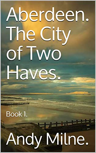 Aberdeen. The City of Two Haves.: Book 1. (Mark & Claire) (English...