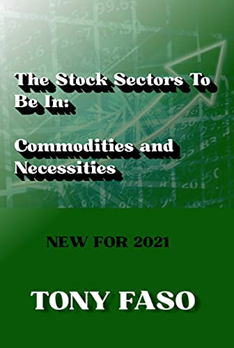 The Stock Sectors To Be In: Commodities and Necessities: New for 2021 (English Edition)