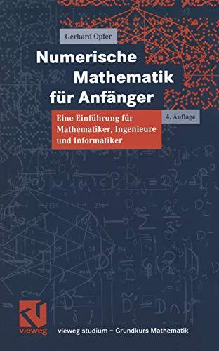 Numerische Mathematik für Anfänger: Eine Einführung für Mathematiker, Ingenieure und Informatiker (vieweg studium; Grundkurs Mathematik (65))