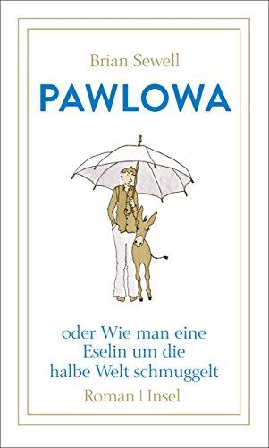 Pawlowa: oder Wie man eine Eselin um die halbe Welt schmuggelt (insel taschenbuch)