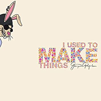 I Used To Make Things