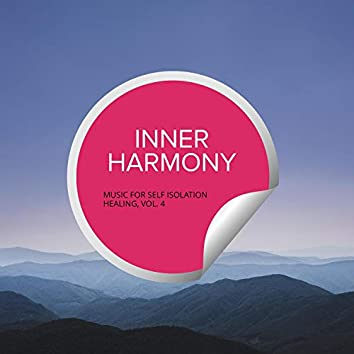 Inner Harmony - Music For Self Isolation Healing, Vol. 4