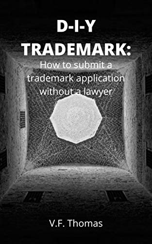D.I.Y. Trademark: How to submit a trademark application without a lawyer (D-I-Y Intellectual Property Book 1) (English Edition)