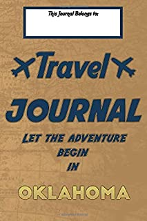 Travel journal, Let the adventure begin in OKLAHOMA: A travel notebook to write your vacation diaries and stories across t...