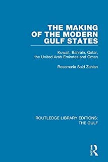 The Making of the Modern Gulf States: Kuwait, Bahrain, Qatar, the United Arab Emirates and Oman (Routledge Library Editions: The Gulf Book 10) (English Edition)