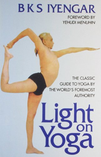 Light on Yoga: The Classic Guide to Yoga by the World's Foremost Authority