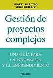 Gestión de proyectos complejos: Una guía para la innovación y el emprendimiento (Empresa y Gestión)
