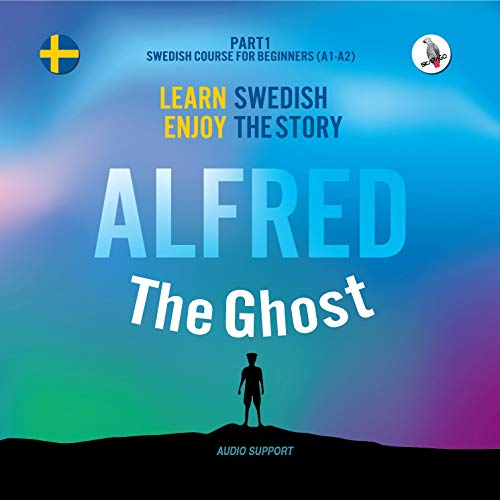Alfred the Ghost (Audio Support). Learn Swedish - Enjoy the Story. Swedish Course for Beginners (A1-A2).